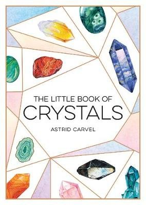 The Little Book of Crystals - A Beginner's Guide to Crystal Healing (Paperback): Astrid Carvel