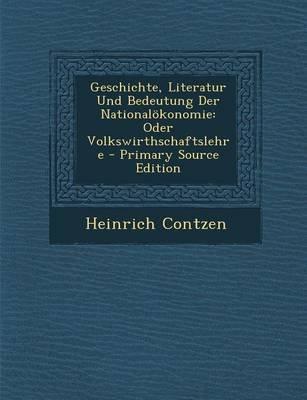 Geschichte, Literatur Und Bedeutung Der Nationalokonomie - Oder Volkswirthschaftslehre (English, German, Paperback): Heinrich...