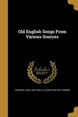Old English Songs from Various Sources (Paperback): Hugh 1860-1920 Thomson