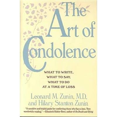 The Art of Condolence - What to Write, What to Say, What to Do a (Electronic book text): Leonard M. Zunin, Hilary Stanton Zunin