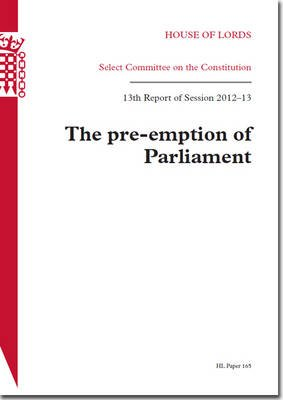 The Pre-Emption of Parliament - House of Lords Paper 165 Session 2012-13 (Paperback): Great Britain. Parliament. House of...