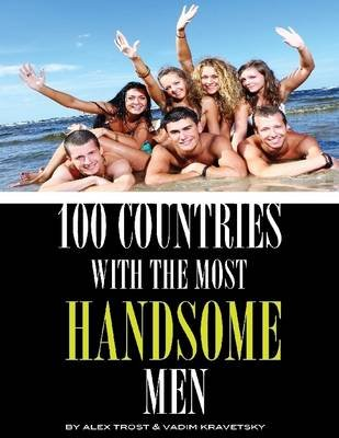 100 Countries With the Most Handsome Men (Electronic book text): Vadim Kravetsky, Alex Trost