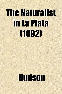 The Naturalist in La Plata (1892) (Paperback): Hudson
