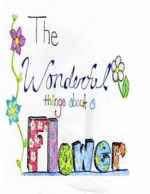 The Wonderful Things About a Flower (Electronic book text): Angela Claudette Williams
