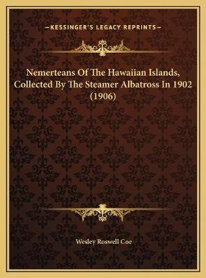 Nemerteans of the Hawaiian Islands, Collected by the Steamer Albatross in 1902 (1906) (Hardcover): Wesley Roswell Coe