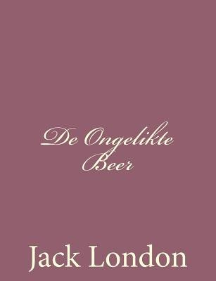 de Ongelikte Beer (Dutch, Paperback): Jack London
