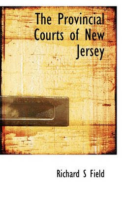 The Provincial Courts of New Jersey (Paperback): Richard S. Field