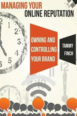 Managing Your Online Reputation - Owning & Controlling Your Brand (Paperback): Tammy L Finch