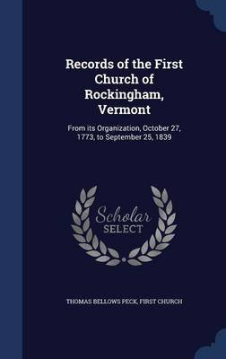 Records of the First Church of Rockingham, Vermont - From Its Organization, October 27, 1773, to September 25, 1839...
