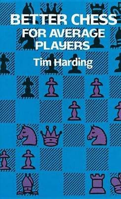 Better Chess for Average Players (Electronic book text): Tim Harding
