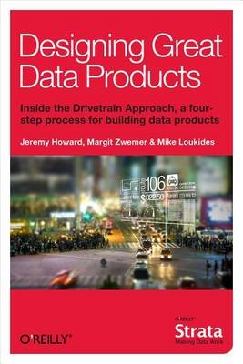 Designing Great Data Products (Electronic book text): Jeremy Howard, Margit Zwemer, Mike Loukides