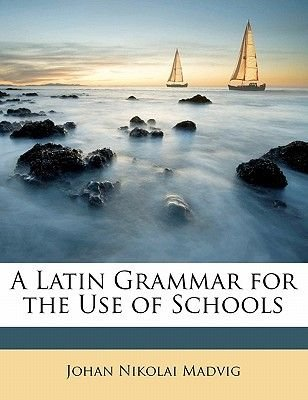 A Latin Grammar for the Use of Schools (Paperback): Johan Nikolai Madvig