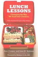 Lunch Lessons - Changing the Way We Feed Our Children (Hardcover): Ann Cooper, Lisa Holmes