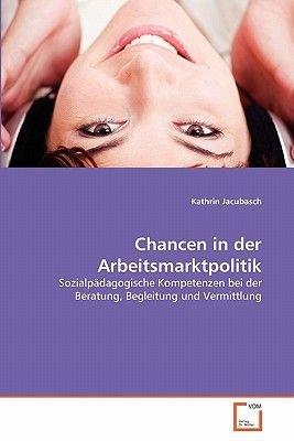 Chancen in Der Arbeitsmarktpolitik (German, Paperback): Kathrin Jacubasch