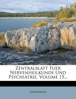 Zentralblatt Fuer Nervenheilkunde Und Psychiatrie, Volume 15... (English, German, Paperback): Anonymous