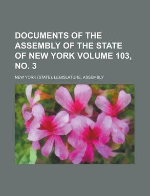 Documents of the Assembly of the State of New York Volume 103, No. 3 (Paperback): Us Government, New York Legislature Assembly,...