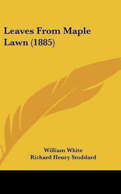 Leaves From Maple Lawn (1885) (Hardcover): William White