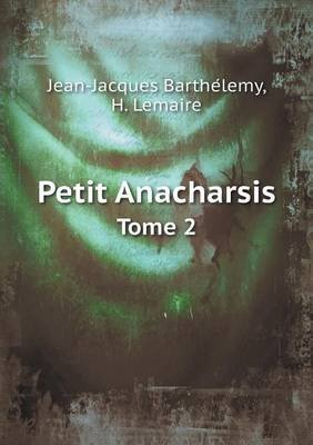Petit Anacharsis Tome 2 (French, Paperback): Jean-Jacques Barthelemy, H Lemaire