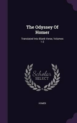The Odyssey of Homer - Translated Into Blank Verse, Volumes 1-2 (Hardcover): Homer