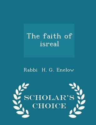 The Faith of Isreal - Scholar's Choice Edition (Paperback): Rabbi H. G. Enelow
