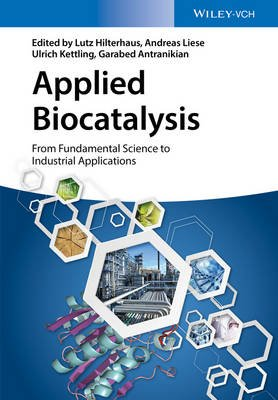 Applied Biocatalysis - From Fundamental Science to Industrial Applications (Hardcover): Andreas Liese, Lutz Hilterhaus, Ulrich...