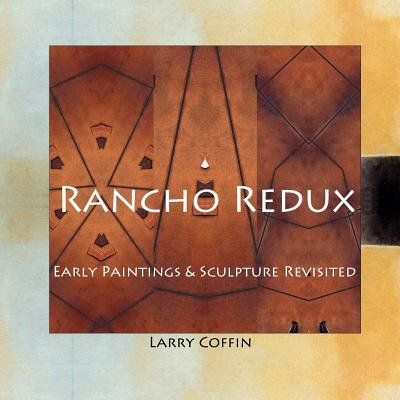 Rancho Redux - Early Paintings & Sculpture Revisited (Paperback): Larry Coffin
