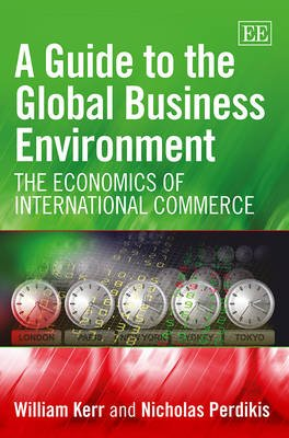 A Guide to the Global Business Environment - The Economics of International Commerce (Paperback): William Kerr, Nicholas...