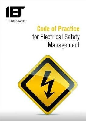 Code of Practice for Electrical Safety Management (Paperback, New): The Institution of Engineering and Technology