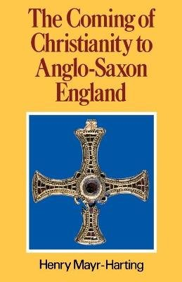 The Coming of Christianity to Anglo-Saxon England - Third Edition (Paperback, New Ed Of 3 Revised Ed): Henry Mayr-Harting