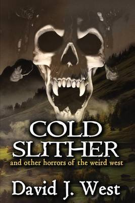 Cold Slither - And Other Horrors of the Weird West (Paperback): David J. West