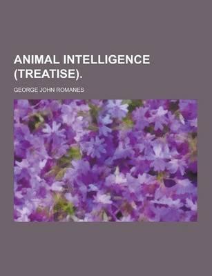 Animal Intelligence (Treatise) (Paperback): George John Romanes