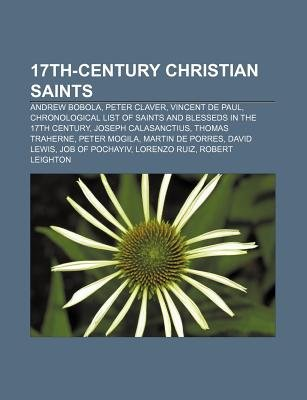17th-Century Christian Saints - Andrew Bobola, Peter Claver, Vincent de Paul, Chronological List of Saints and Blesseds in the...
