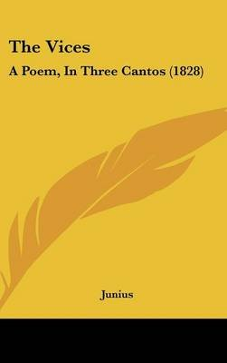 The Vices - A Poem, in Three Cantos (1828) (Hardcover): Junius