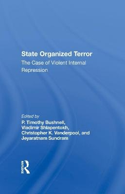 State Organized Terror - The Case Of Violent Internal Repression (Hardcover): P. Timothy Bushnell, Vladimir Shlapentokh,...