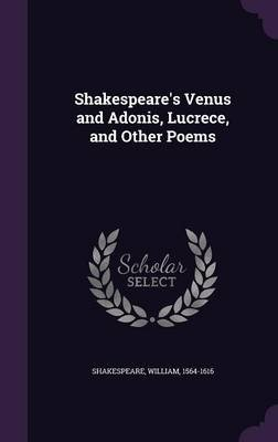 Shakespeare's Venus and Adonis, Lucrece, and Other Poems (Hardcover): William Shakespeare