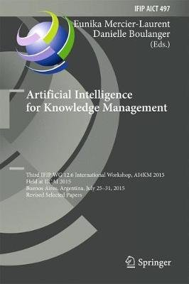 Artificial Intelligence for Knowledge Management - Third IFIP WG 12.6 International Workshop, AI4KM 2015, Held at IJCAI 2015,...