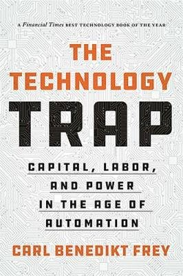 The Technology Trap - Capital, Labor, and Power in the Age of Automation (Paperback): Carl Benedikt Frey