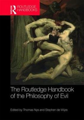 The Routledge Handbook of the Philosophy of Evil (Hardcover): Thomas Nys, Stephen de Wijze