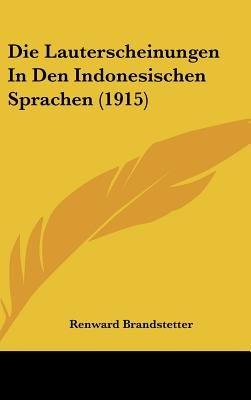 Die Lauterscheinungen in Den Indonesischen Sprachen (1915) (English, German, Hardcover): Renward Brandstetter