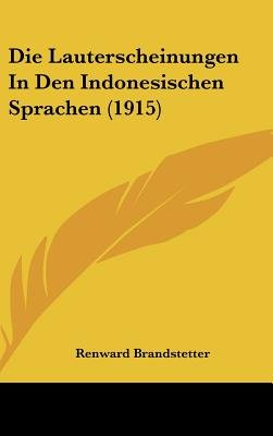 Die Lauterscheinungen in Den Indonesischen Sprachen (1915) (English, German, Hardcover): Renward Brandstetter