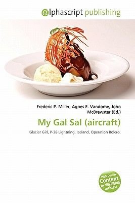 My Gal Sal (Aircraft) (Paperback): Frederic P. Miller, Agnes F. Vandome, John McBrewster