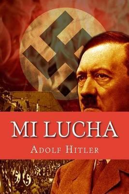 Mi Lucha (Mein Kampf) (Spanish Edition) (Spanish, Paperback): Adolf Hitler