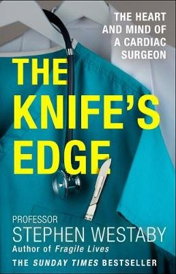 The Knife's Edge - The Heart and Mind of a Cardiac Surgeon (Paperback): Stephen Westaby