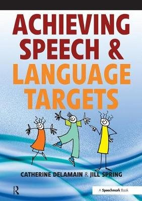 Achieving Speech and Language Targets - A Resource for Individual Education Planning (Paperback, 1st New edition): Catherine...
