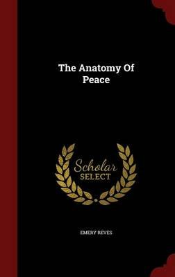 The Anatomy of Peace (Hardcover): Emery Reves