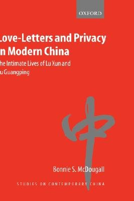 Love-Letters and Privacy in Modern China - The Intimate Lives of Lu Xun and Xu Guangping (Hardcover): Bonnie S. McDougall