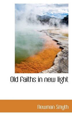 Old Faiths in New Light (Paperback): Newman Smyth