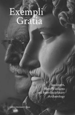 Exempli Gratia - Sagalassos, Marc Waelkens and Interdisciplinary Archaeology (English, French, German, Hardcover): Jeroen...