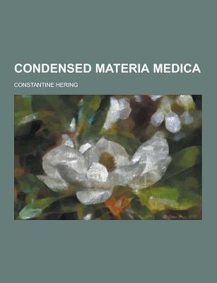 Condensed Materia Medica (Paperback): Constantine Hering