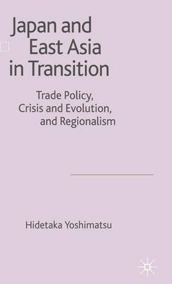 Japan and East Asia in Transition: Trade Policy, Crisis and Evolution, and Regionalism (Electronic book text): Hidetaka...